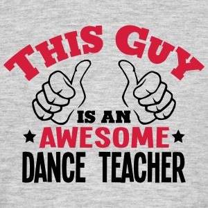 this guy is an awesome dance teacher 2co - Men's T-Shirt