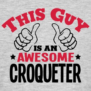 this guy is an awesome croqueter 2col - Men's T-Shirt
