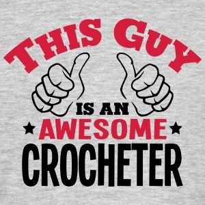 this guy is an awesome crocheter 2col - Men's T-Shirt