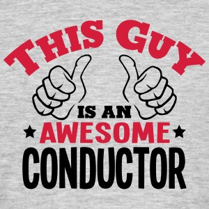 this guy is an awesome conductor 2col - Men's T-Shirt