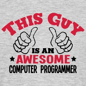this guy is an awesome computer programm - Men's T-Shirt