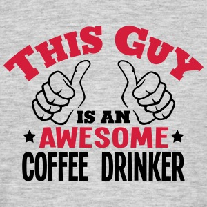 this guy is an awesome coffee drinker 2c - Men's T-Shirt