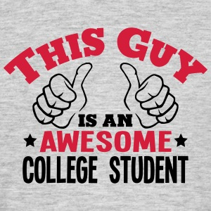 this guy is an awesome college student 2 - Men's T-Shirt