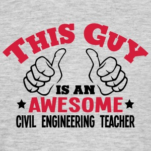 this guy is an awesome civil engineering - Men's T-Shirt