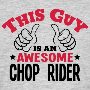 this guy is an awesome chop rider 2col - Men's T-Shirt
