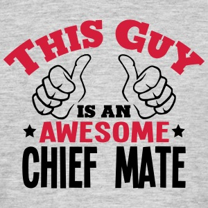 this guy is an awesome chief mate 2col - Men's T-Shirt
