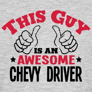 this guy is an awesome chevy driver 2col - Men's T-Shirt
