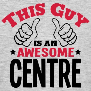 this guy is an awesome centre 2col - Men's T-Shirt