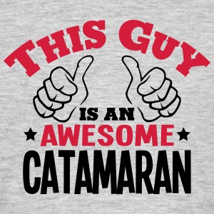 this guy is an awesome catamaran 2col - Men's T-Shirt