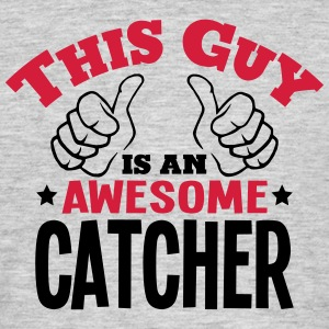this guy is an awesome catcher 2col - Men's T-Shirt
