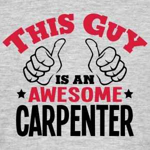 this guy is an awesome carpenter 2col - Men's T-Shirt
