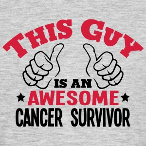 this guy is an awesome cancer survivor 2 - Men's T-Shirt