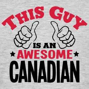 this guy is an awesome canadian 2col - Men's T-Shirt