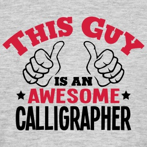 this guy is an awesome calligrapher 2col - Men's T-Shirt