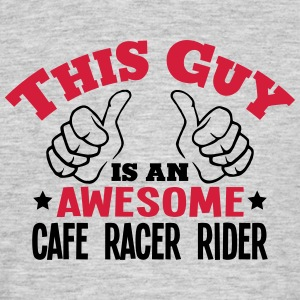 this guy is an awesome cafe racer rider  - Men's T-Shirt