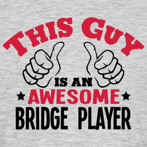 this guy is an awesome bridge player 2co - Men's T-Shirt