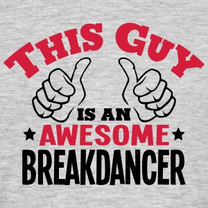 this guy is an awesome breakdancer 2col - Men's T-Shirt