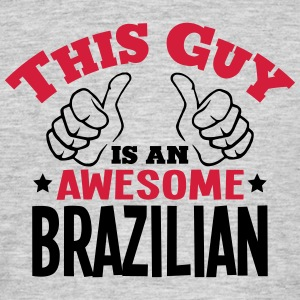 this guy is an awesome brazilian 2col - Men's T-Shirt
