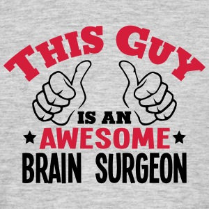 this guy is an awesome brain surgeon 2co - Men's T-Shirt