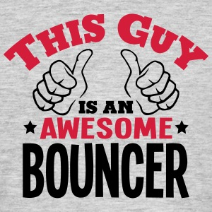 this guy is an awesome bouncer 2col - Men's T-Shirt