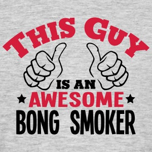 this guy is an awesome bong smoker 2col - Men's T-Shirt