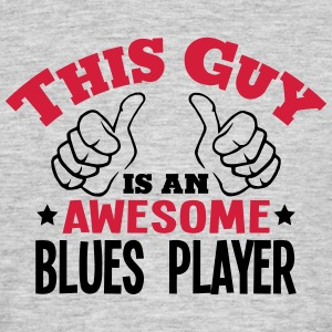 this guy is an awesome blues player 2col - Men's T-Shirt