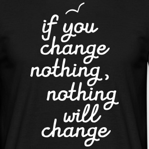 If You Change Nothing, Nothing WIll Change T-shirts - T-shirt herr