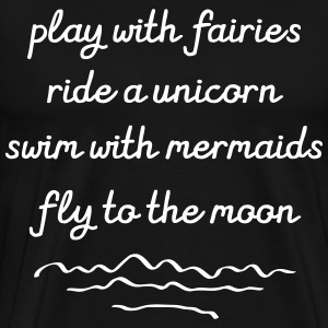 Play With Fairies, Ride A Unicorn... T-shirts - Premium-T-shirt herr