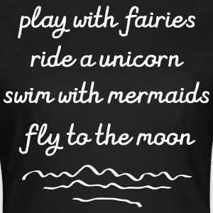 Play With Fairies, Ride A Unicorn... T-Shirts - Frauen T-Shirt