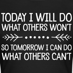 Today I Will Do What Others Won't... T-Shirts - Women's T-Shirt