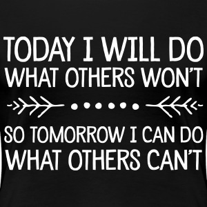 Today I Will Do What Others Won't... T-Shirts - Women's Premium T-Shirt