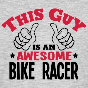 this guy is an awesome bike racer 2col - Men's T-Shirt