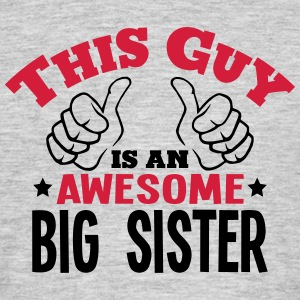 this guy is an awesome big sister 2col - Men's T-Shirt