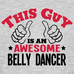 this guy is an awesome belly dancer 2col - Men's T-Shirt