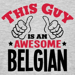 this guy is an awesome belgian 2col - Men's T-Shirt