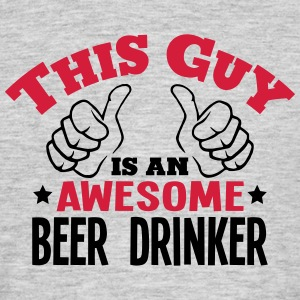 this guy is an awesome beer drinker 2col - Men's T-Shirt