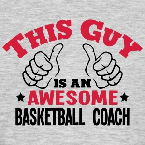 this guy is an awesome basketball coach  - Men's T-Shirt