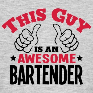 this guy is an awesome bartender 2col - Men's T-Shirt