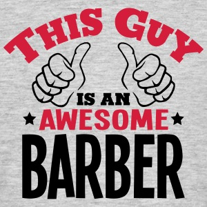 this guy is an awesome barber 2col - Men's T-Shirt
