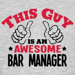 this guy is an awesome bar manager 2col - Men's T-Shirt