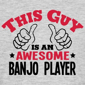 this guy is an awesome banjo player 2col - Men's T-Shirt