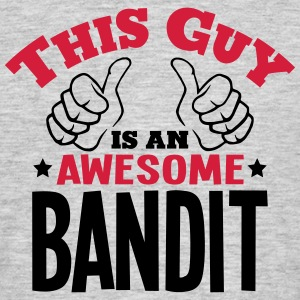 this guy is an awesome bandit 2col - Men's T-Shirt