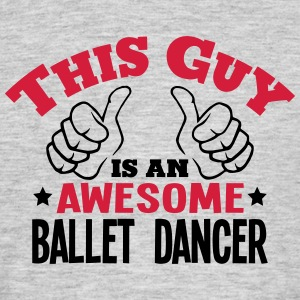 this guy is an awesome ballet dancer 2co - Men's T-Shirt