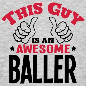 this guy is an awesome baller 2col - Men's T-Shirt