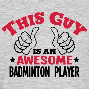 this guy is an awesome badminton player  - Men's T-Shirt