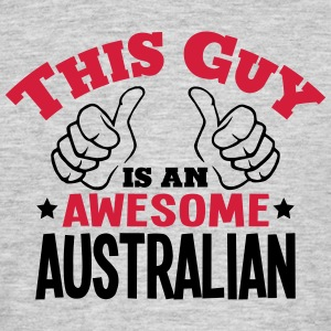 this guy is an awesome australian 2col - Men's T-Shirt