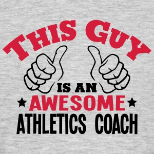 this guy is an awesome athletics coach 2 - Men's T-Shirt