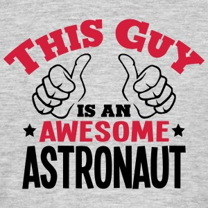 this guy is an awesome astronaut 2col - Men's T-Shirt