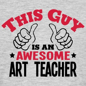 this guy is an awesome art teacher 2col - Men's T-Shirt