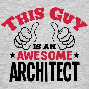 this guy is an awesome architect 2col - Men's T-Shirt